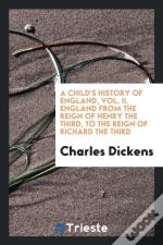 A Child'S History Of England, Vol. Ii. England From The Reign Of Henry The Third, To The Reign Of Richard The Third