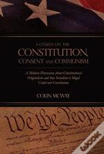 A Citizen On The Constitution, Consent And Communism