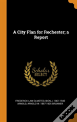 A City Plan For Rochester; A Report