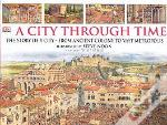 A City Through Time ; The Story Of A City - From Ancient Colony To Vast Metropolis