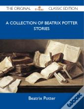 A Collection Of Beatrix Potter Stories - The Original Classic Edition
