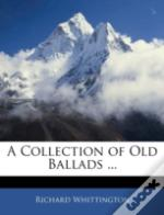 A Collection Of Old Ballads ...