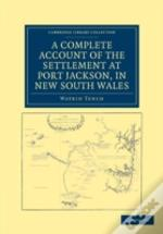 A Complete Account Of The Settlement At Port Jackson, In New South Wales