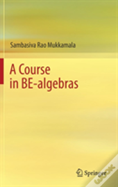 A Course In Be-Algebras