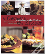 A Cowboy In The Kitchen Recipes From Reata And Texas West Of The Pecos