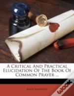 A Critical And Practical Elucidation Of