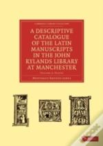 A Descriptive Catalogue Of The Latin Manuscripts In The John Rylands Library At Manchester
