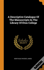 A Descriptive Catalogue Of The Manuscripts In The Library Of Eton College