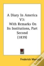 A Diary In America V3: With Remarks On I