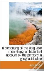 A Dictionary Of The Holy Bible : Contain