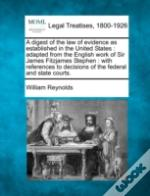 A Digest Of The Law Of Evidence As Established In The United States : Adapted From The English Work Of Sir James Fitzjames Stephen : With References T