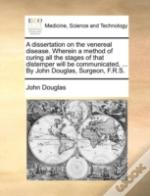 A Dissertation On The Venereal Disease.