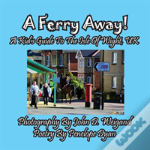A Ferry Away! A Kid'S Guide To The Isle Of Wight, Uk