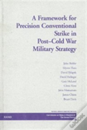 A Framework For Precision Conventional Strike In Post-Cold War Military Strateg