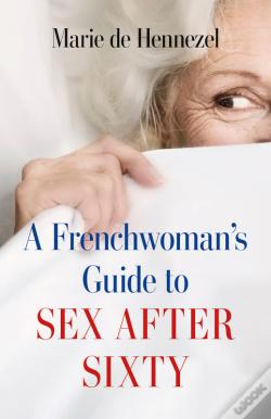 Wook.pt - A Frenchwoman'S Guide To Sex After Sixty