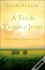 A Fresh Vision Of Jesus