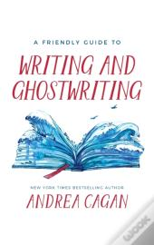 A Friendly Guide To Writing & Ghostwriting