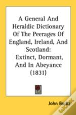 A General And Heraldic Dictionary Of The