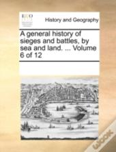 A General History Of Sieges And Battles,