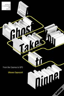 Wook.pt - A Ghost Takes You To Dinner: From The Cosmos To Gps