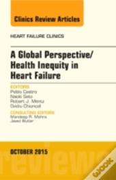 A Global Perspective/Health Inequity In Heart Failure, An Issue Of Heart Failure Clinics