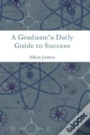 A Graduate'S Daily Guide To Success