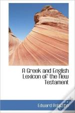 A Greek And English Lexicon Of The New T