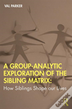 A Group-Analytic Perspective On How Siblings Shape Our Lives
