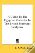 A Guide To The Egyptian Galleries In The