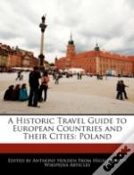 A Historic Travel Guide To European Countries And Their Cities: Poland