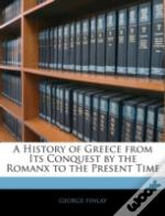 A History Of Greece From Its Conquest By