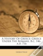 A History Of Greece: Greece Under The Ro