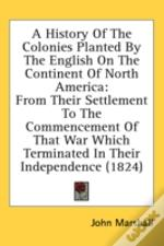 A History Of The Colonies Planted By The