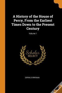 Wook.pt - A History Of The House Of Percy, From The Earliest Times Down To The Present Century; Volume 1