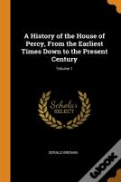 A History Of The House Of Percy, From The Earliest Times Down To The Present Century; Volume 1