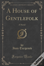 A House Of Gentlefolk: A Novel (Classic Reprint)