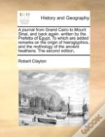 A Journal From Grand Cairo To Mount Sinai, And Back Again.  Written By The Prefetto Of Egypt, To Which Are Added Remarks On The Origin Of Hieroglyphic