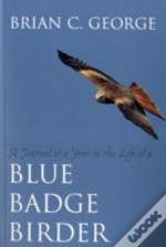 A Journal Of A Year In The Life Of A Blue Badge Birder
