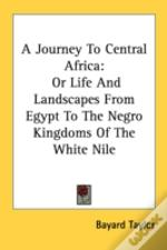 A Journey To Central Africa: Or Life And