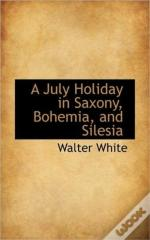 A July Holiday In Saxony, Bohemia, And S