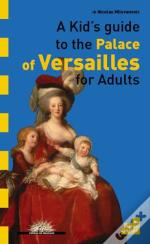A Kid'S Guide To The Château De Versailles For Adults
