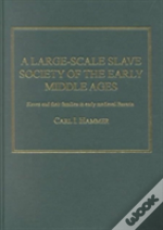 A Large-Scale Slave Society Of The Early Middle Ages