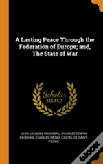 A Lasting Peace Through The Federation Of Europe; And, The State Of War