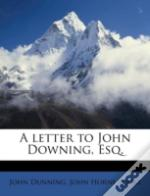 A Letter To John Downing, Esq.