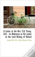 A Letter To The Rev. E.B. Pusey, D.D. :