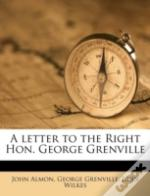 A Letter To The Right Hon. George Grenville