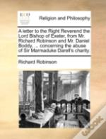 A Letter To The Right Reverend The Lord Bishop Of Exeter, From Mr. Richard Robinson And Mr. Daniel Boddy, ... Concerning The Abuse Of Sir Marmaduke Da
