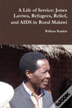 A Life Of Service: Jones Laviwa, Refugees, Relief, And Aids In Rural Malawi