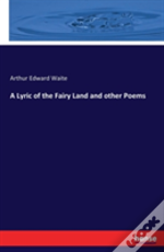 A Lyric Of The Fairy Land And Other Poems