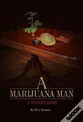 A Marijuana Man A Dealer'S Diary